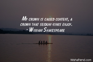happy-My crown is called content, a crown that seldom kings enjoy.
