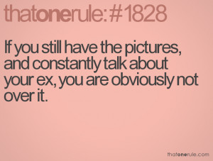 If you still have the pictures, and constantly talk about your ex, you ...