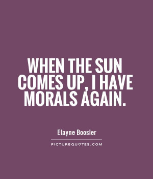 when-the-sun-comes-up-i-have-morals-again-quote-1.jpg