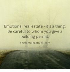 Emotional real estate - it's a thing. Be careful to whom you give a ...
