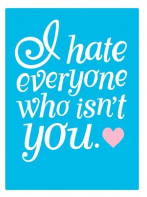 hate everyone who isn't you