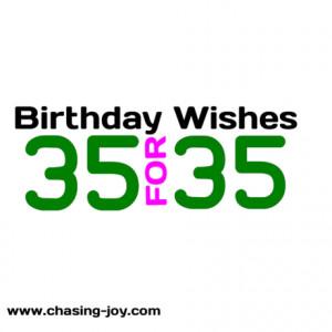 Joyful Birthday Wishes, 35 for 35.
