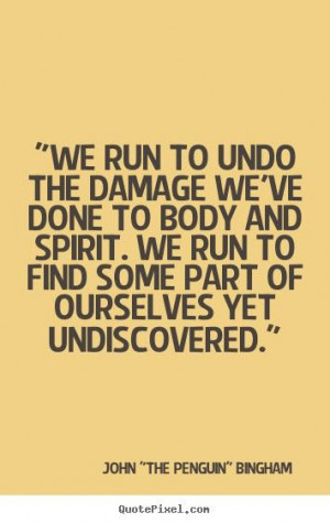 Runner Things #2118: We run to undo the damage we've done to body and ...