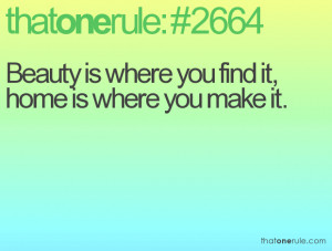 Beauty is where you find it, home is where you make it.