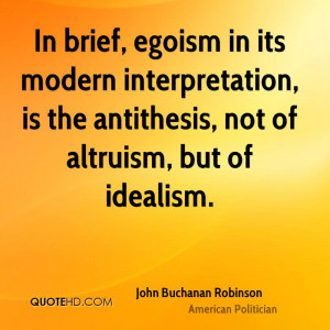In brief, egoism in its modern interpretation, is the antithesis, not ...