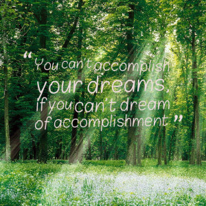 Quotes Picture: you can't accomplish your dreams, if you can't dream ...