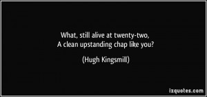 ... at twenty-two, A clean upstanding chap like you? - Hugh Kingsmill