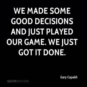 ... some good decisions and just played our game. We just got it done