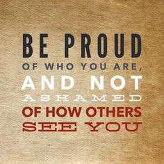 motivational quote, be proud, self esteem, quote of the day