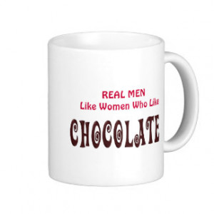 Funny Real Men Like Women Who Like Chocolate Coffee Mug