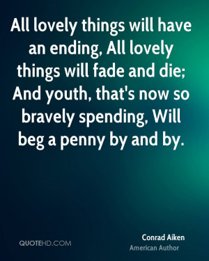 ... fade and die; And youth, that's now so bravely spending, Will beg a
