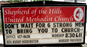 Funny church sign: Do't Wait For Six Strong Men to Bring You to Church