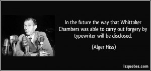In the future the way that Whittaker Chambers was able to carry out ...