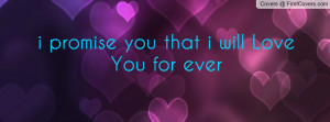 promise you that i will Love You for Profile Facebook Covers