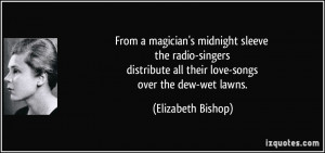 ... all their love-songs over the dew-wet lawns. - Elizabeth Bishop