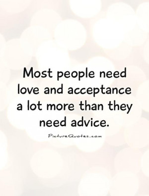 Love Quotes Acceptance Quotes Advice Quotes So True Quotes Need Quotes