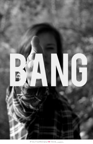 Bang Picture Quote #1