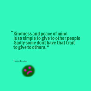 Quotes Picture: kindness and peace of mind is so simple to give to ...