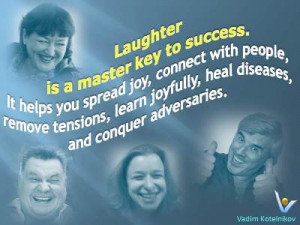 Laughter quotes Vadim Kotelnikov: Laughter is a master key to success ...