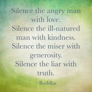 man with love silence the ill nurtured man with kindness silence the ...