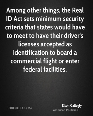 Among other things, the Real ID Act sets minimum security criteria ...