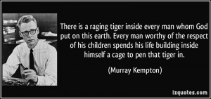 There is a raging tiger inside every man whom God put on this earth ...