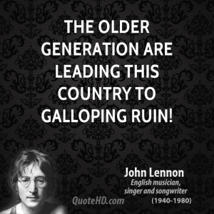 The older generation are leading this country to galloping ruin!
