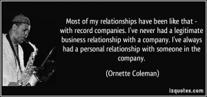 ... of my relationships have been like that - with record companies