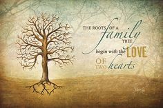 ... of a family tree begin with the love of two hearts.