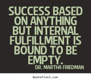 Quote about success - Success based on anything but internal ...