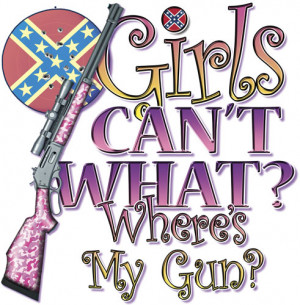 ... Girls Cant Do What? Where's My Gun Southern Rebel Rose Hunt Redneck