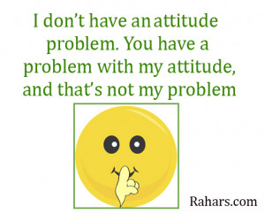 popular quotes popular quotes i don t have an attitude problem you ...