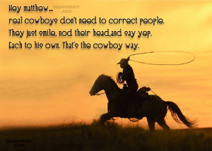 Cowboy Quote: Hey matthew…real cowboys don't need to correct...