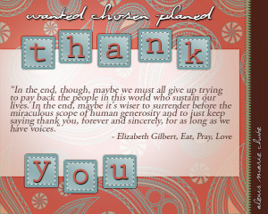 thank you quote by Elizabeth Gilbert Wanted Chosen Planned Alexis ...