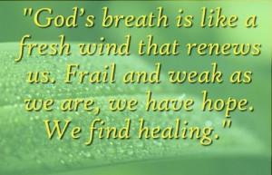 God's breath is like a fresh wind that renews us. Frail and weak as we ...