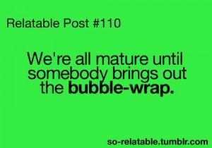 relatable (true,so true,true story,funny,bubble wrap,lmao,humor,funny ...