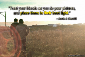 """Inspirational Quote: """"Treat your friends as you do your pictures ..."""