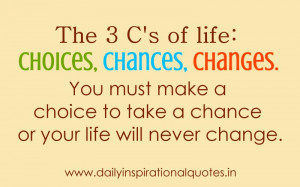 The 3 C's Of Life Choices, Chances, Changes - Inspirational Quote