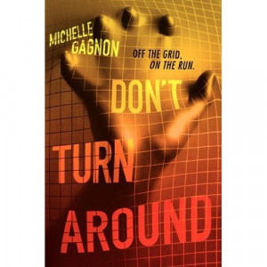 Don't Turn Around by Michelle Gagnon -- About the Book -- Sixteen-year ...