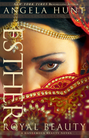 Esther: Royal Beauty (A Dangerous Beauty Novel, Book 1) by Angela Hunt ...