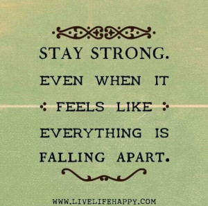 awesome quotes everything is fall apartments stay strong love quotes ...