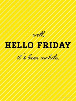 Well Hello Friday Pictures, Photos, and Images for Facebook, Tumblr ...