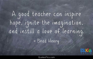 good teacher… – Brad Henry