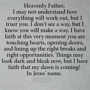 Heavenly Father, i may not understand how everything will work out but ...