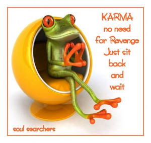 KARMA - No need for revenge.. just it back and wait
