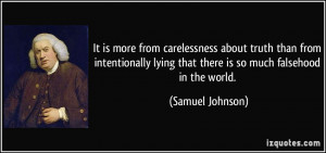 It is more from carelessness about truth than from intentionally lying ...