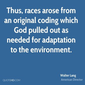 Walter Lang - Thus, races arose from an original coding which God ...