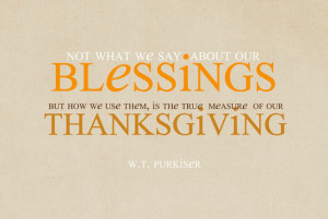 At Thanksgiving we should be thankful for everything in our life ...