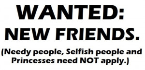 ... Friends, Needy People, Selfish People And Princesses Need Not Apply