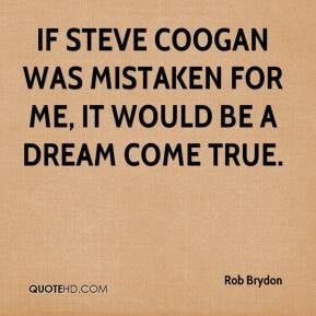 Rob Brydon - If Steve Coogan was mistaken for me, it would be a dream ...